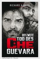 """""""Der zweite Tod des Che Guevara"""": Roman von Richard G. Buzzi"""