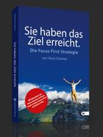 Sie haben das Ziel erreicht. Die Focus First Strategie – René Esteban