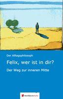 """Buchveröffentlichung: """"Felix, wer ist in dir? - Der Weg zur inneren Mitte"""""""