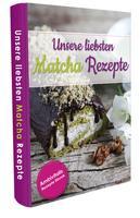 Matcha Rezepte Buch - Unsere liebsten Matcha Rezepte