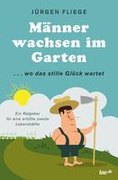 Das neue Buch von Jürgen Fliege: Männer wachsen im Garten