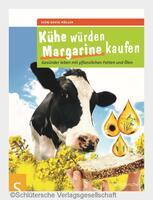Kühe würden Margarine kaufen. Gesünder leben mit pflanzlichen Fetten und Ölen