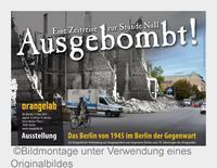 Ausstellung in Berlin: Ausgebombt! Eine Zeitreise zur Stunde Null.