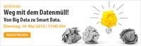 Weg mit dem Datenmüll! Von Big Data zu Smart Data
