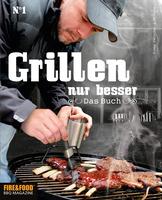 FIRE & FOOD: Grillen, nur besser - Das Buch N°1