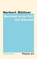 """Neuerscheinung: """"Manchmal ist der Fluß eine Eidechse"""" von Norbert Büttner"""
