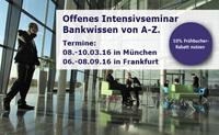 Intensivseminar: Fundiertes Bankwissen von A-Z, München, 08.03. - 10.03.16. Für Frühbucher bis 12.02.2016