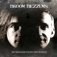 Broom Bezzums - No Smaller than the World