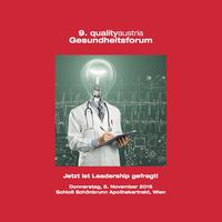 """9. qualityaustria Gesundheitsforum: """"Jetzt ist Leadership gefragt!"""""""