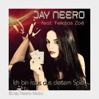 Jay Neero feat. Felicitas Zoe - Ich bin raus aus diesem Spiel