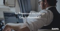 Ist Freemium das richtige Geschäftsmodell?