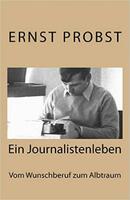 Autobiografie: Ernst Probst. Ein Journalistenleben