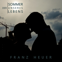 Der Sommer unseres Lebens - Download Single Franz Heuer