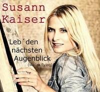 Susann Kaiser - Ihre brandaktuelle Single 2016!   Leb´den nächsten Augenblick   Ein Song voller Melancholie, Kraft und Leidenschaft.