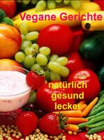 Vegane Gerichte - lecker und gesund essen - vegane Rezepte