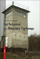 Denkschrift: Im Schatten des Eisernen Vorhangs von Konstanze Petersmann