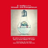 3. qualityaustria Umwelt- und Energieforum: 20 Jahre Umweltmanagement - Mut zu neuen Bildern im Kopf!