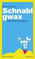 """Anton G. Leitners bairisches Verskabarett """"Schnablgwax"""""""