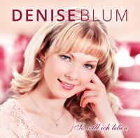 """""""So will ich leben"""" ist das Debütalbum von Denise Blum"""