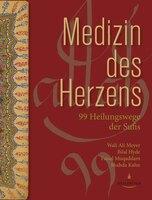 Medizin des Herzens - 99 Heilungswege der Sufis