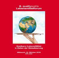 8. qualityaustria Lebensmittelforum: Kostbare (Lebens)Mittel in Zeiten der Globalisierung