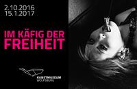 """Ab 2. Oktober 2016: """"Im Käfig der Freiheit"""" im Kunstmuseum Wolfsburg"""