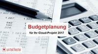 Budgetplanung für Ihr Cloud-Projekt 2017