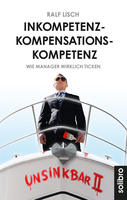 Inkompetenzkompensationskompetenz: Wie Manager ticken