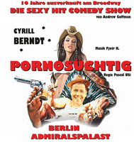 PORNOSÜCHTIG - Der Broadway Comedy Hit live in Berlin