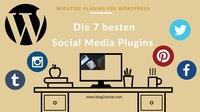 7 unentbehrliche Social Media Plugins für WordPress