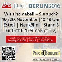 Pax et Bonum - Es muss nicht immer Frankfurt oder Leipzig sein. Am 19. und 20. November 2016 öffnet die 3. Buch Berlin  die etwas andere Buchmesse  im Neuköllner Hotel Estrel ihre Pforten.