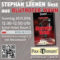 Pax et Bonum BUCHBERLIN 2016  Lesung -STEPHAN LEENEN liest aus BLUTROTER WAHN
