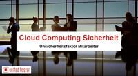 Cloud Computing: Sicherheit - Unsicherheitsfaktor Mitarbeiter