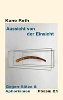 """Neuerscheinung: """"Aussicht von der Einsicht. Gegen-Sätze & Aphorismen"""" von Kuno Roth"""