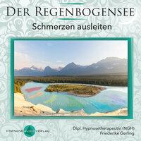 Hypnose CD bei Schmerzen erschienen: Der Regenbogensee