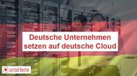 Deutsche Unternehmen setzen auf deutsche Cloud
