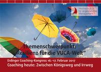 Erdinger Coaching-Kongress am 16.-17. Februar 2017: Resilienz-Coaching und Selbstcoaching für die VUCA-Welt
