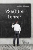 Wa(h)re Lehrer - der hochaktuelle Roman vereint Lehreralltag und Flüchtlingskrise