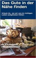 """Neues eBook """"Das Gute in der Nähe finden"""" von Dr. Alexandra Hildebrandt"""