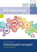 """""""Arbeitsmarkt kompakt"""": IAB legt Daten, Fakten und Analysen zu Entwicklungen und Herausforderungen vor"""