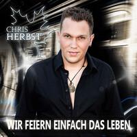 """Chris Herbst mit der neuen Single - """"Wir feiern einfach das Leben"""""""