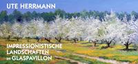 Ute Herrmann - Impressionistische Landschaften im Glaspavillon
