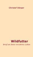 Wildfutter - Brief an Dein versehrtes Leben