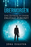 """""""Übermorgen - Eine Zeitreise in unsere digitale Zukunft"""""""