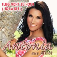 Antonia aus Tirol - Flieg nicht zu hoch, Jo-la-di-e