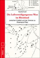 Die Luftverteidigungszone West im Rheinland - Das neue Standardwerk zur Luftkriegsgeschichte im Westen