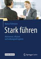 Stark führen - Ratgeber für mehr Zeit, Autonomie und Erfolg im Führungsalltag