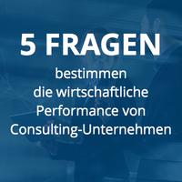 Fünf fundamentale Fragen für die Bewertung der wirtschaftlichen Performance von Consulting-Unternehmen