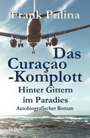 Das Curacao-Komplott - Hinter Gittern im Paradies - Autobiografischer Roman