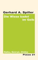 """Neuerscheinung: """"Die Wiese badet im Gelb"""" von Gerhard A. Spiller"""